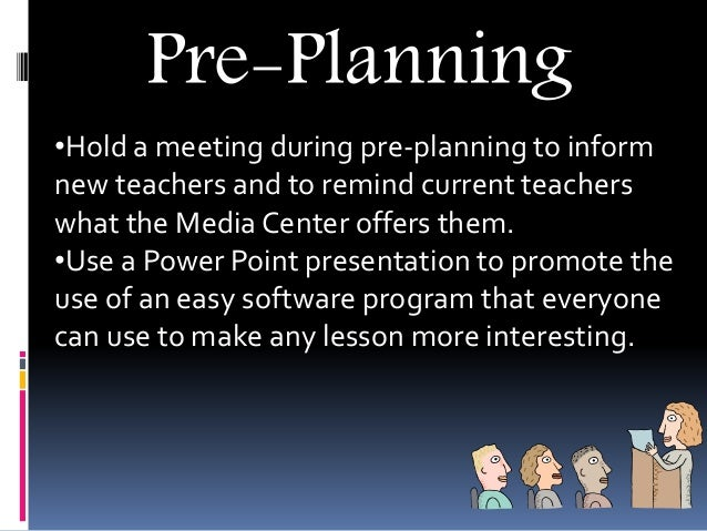 Pre-Planning •Hold a meeting during pre-planning to inform new teachers and to remind current teachers what the Media Cent...