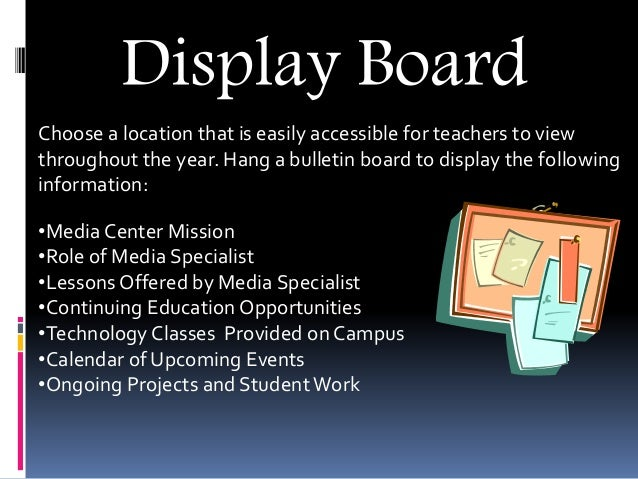 Display Board Choose a location that is easily accessible for teachers to view throughout the year. Hang a bulletin board ...