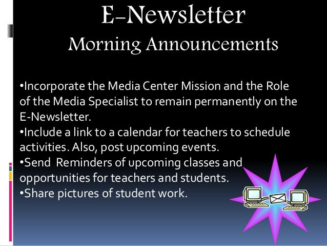 E-Newsletter Morning Announcements •Incorporate the Media Center Mission and the Role of the Media Specialist to remain pe...