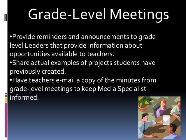 Grade-Level Meetings •Provide reminders and announcements to grade level Leaders that provide information about opportunit...