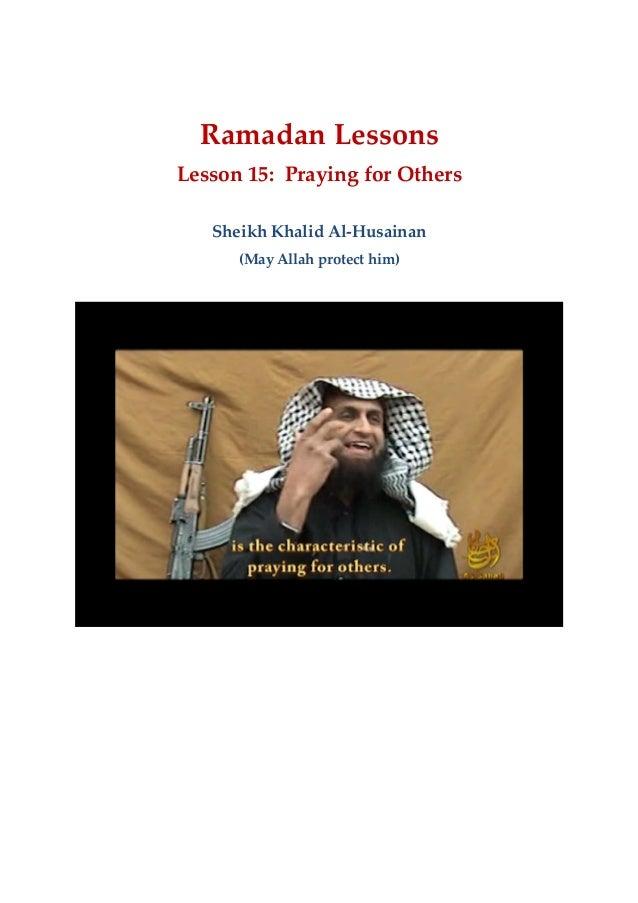 Ramadan Lessons Lesson 15: Praying for Others Sheikh Khalid Al-Husainan (May Allah protect him)
