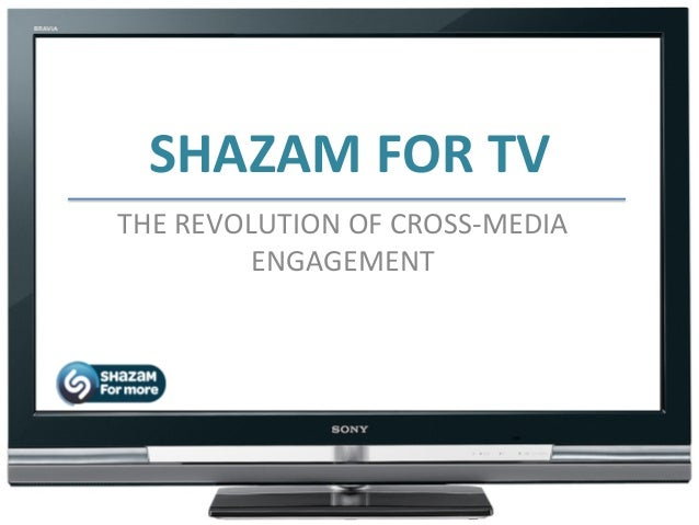 SHAZAM	   FOR	   TV	    THE	   REVOLUTION	   OF	   CROSS-­‐MEDIA	    ENGAGEMENT