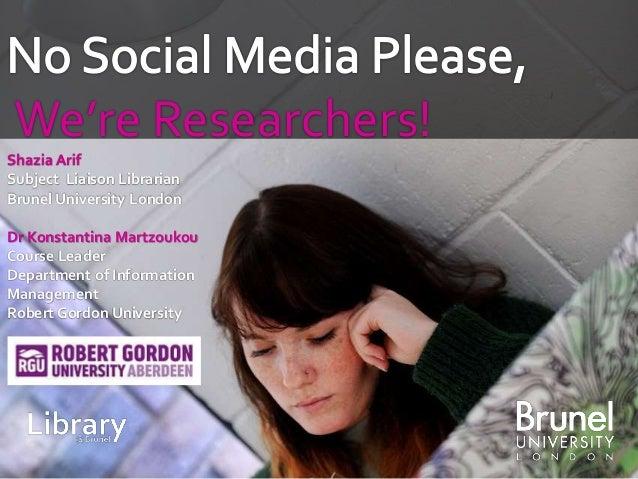 We're Researchers! Shazia Arif Subject Liaison Librarian Brunel University London Dr Konstantina Martzoukou Course Leader ...