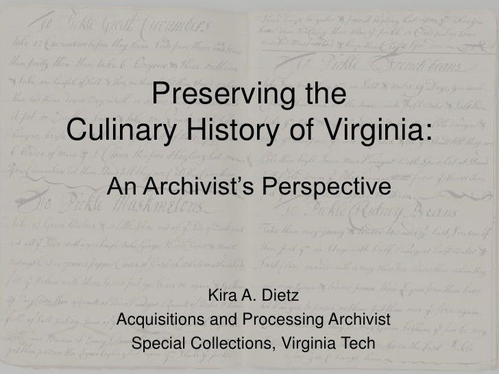 Preserving the Culinary History of Virginia:An Archivist's Perspective<br />Kira A. Dietz<br />Acquisitions and Processing...