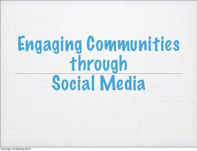 Engaging Communities                     through                  Social MediaSaturday, 16 February 2013