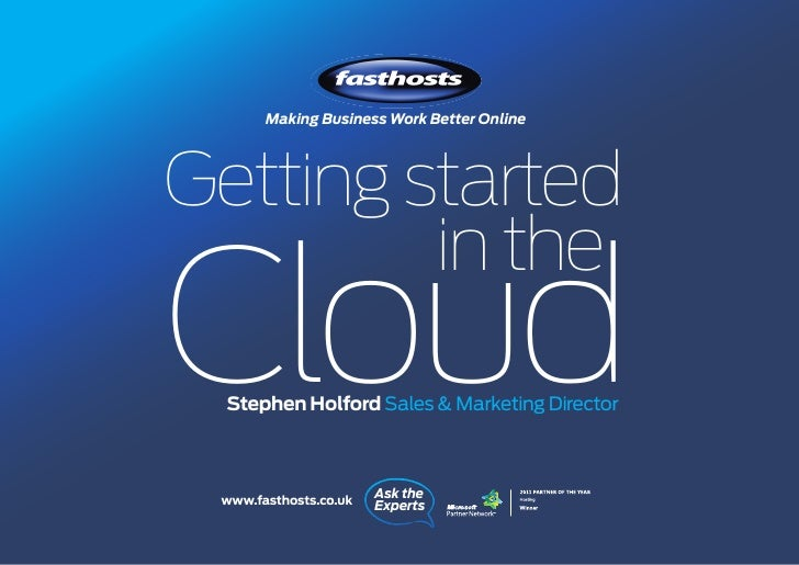 Making Business Work Better OnlineGetting started         in theCloud  Stephen Holford Sales & Marketing Director www.fast...