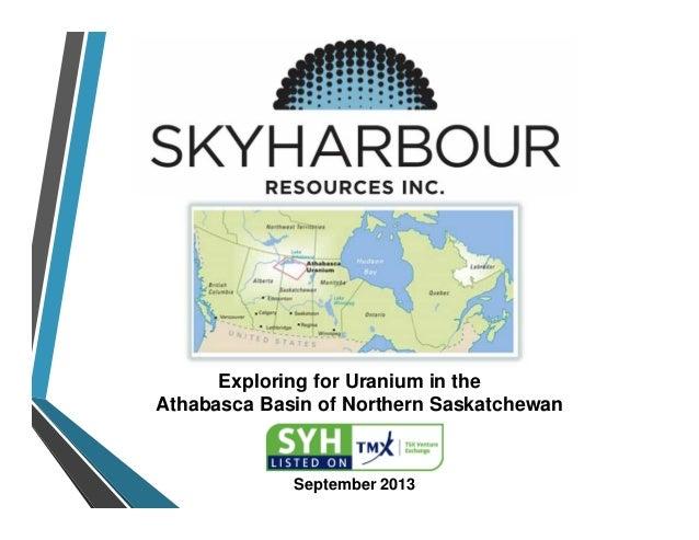 Exploring for Uranium in the Athabasca Basin of Northern Saskatchewan September 2013