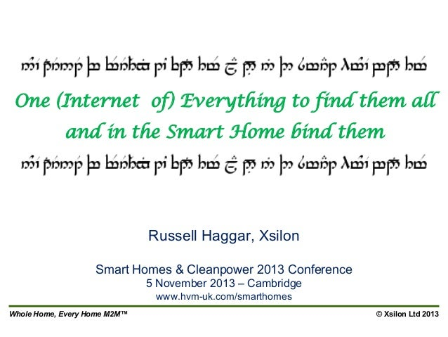 One (Internet of) Everything to find them all and in the Smart Home bind them  Russell Haggar, Xsilon Smart Homes & Cleanp...