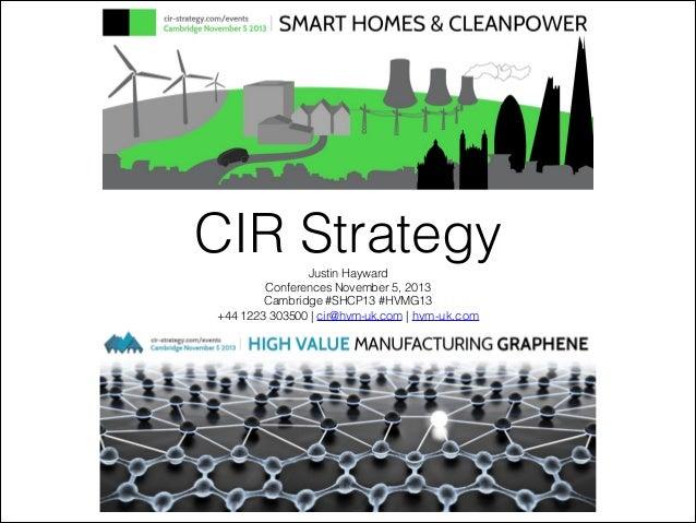CIR Strategy Justin Hayward Conferences November 5, 2013 Cambridge #SHCP13 #HVMG13 +44 1223 303500 | cir@hvm-uk.com | hvm-...