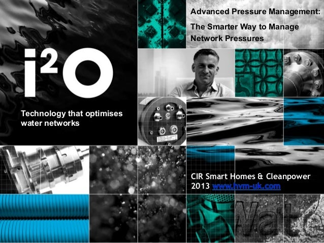 Advanced Pressure Management: The Smarter Way to Manage Network Pressures  Technology that optimises water networks  CIR S...