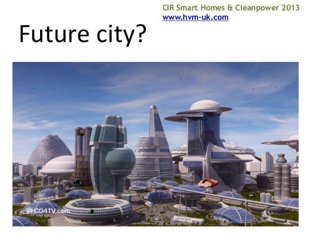 Future	   city?	     CIR Smart Homes & Cleanpower 2013 www.hvm-uk.com