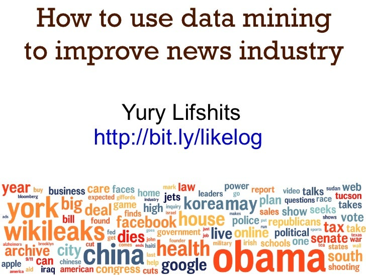 How to use data mining to improve news industry Yury Lifshits http://bit.ly/likelog