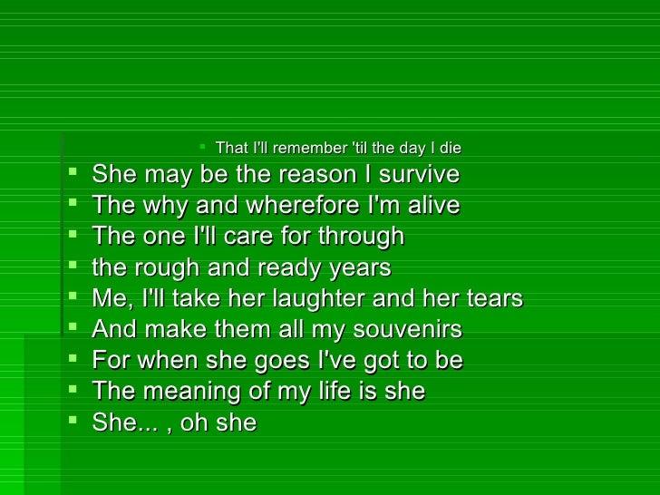 <ul><ul><ul><ul><ul><li>That I'll remember 'til the day I die </li></ul></ul></ul></ul></ul><ul><li>She may be the reason ...