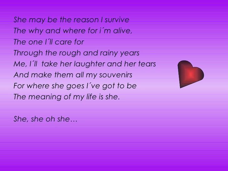 <ul><li>She may be the reason I survive </li></ul><ul><li>The why and where for i´m alive, </li></ul><ul><li>The one I´ll ...