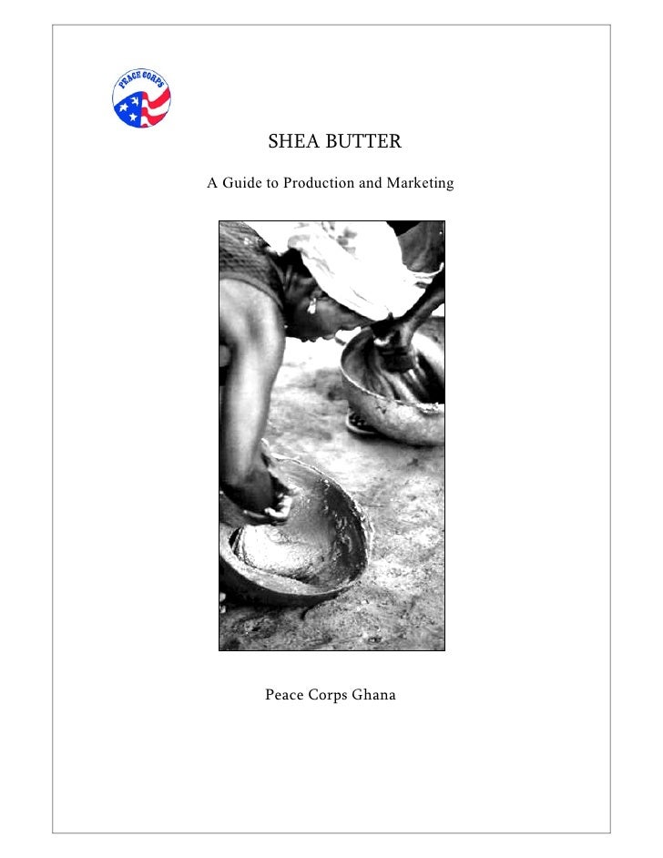 SHEA BUTTERA Guide to Production and Marketing        Peace Corps Ghana