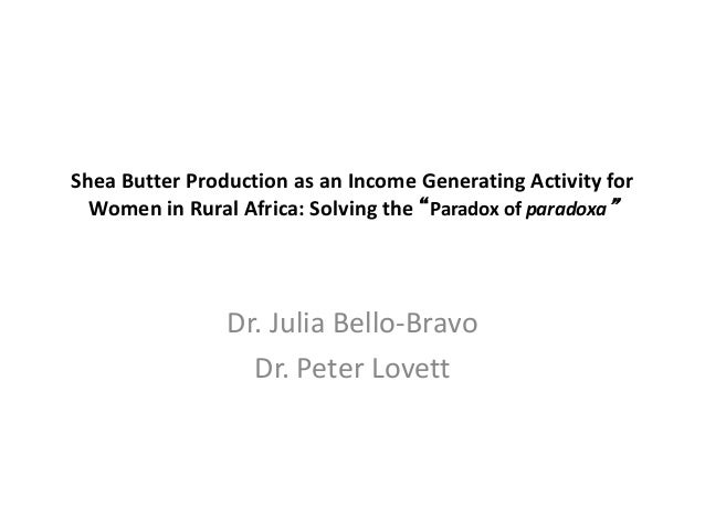 """Shea Butter Production as an Income Generating Activity for Women in Rural Africa: Solving the """"Paradox of paradoxa""""  Dr. ..."""