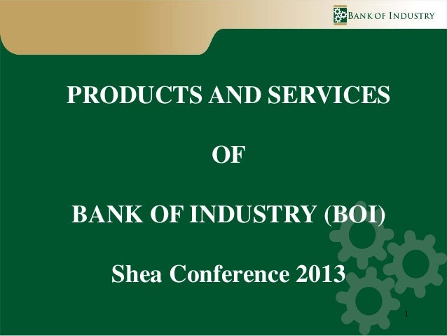1PRODUCTS AND SERVICESOFBANK OF INDUSTRY (BOI)Shea Conference 2013
