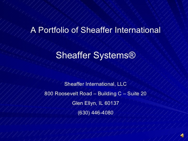 A Portfolio of Sheaffer International Sheaffer Systems ® Sheaffer International, LLC 800 Roosevelt Road – Building C – Sui...