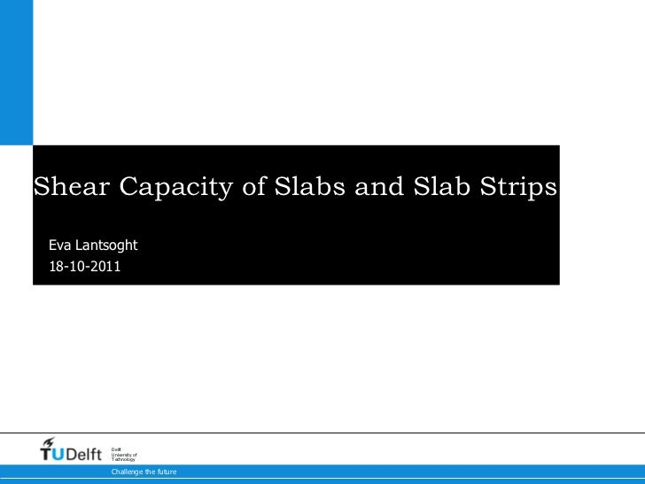 Shear Capacity of Slabs and Slab Strips  Loaded Close to the Support Eva Lantsoght