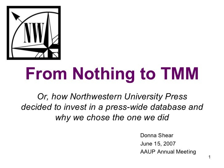 From Nothing to TMM Or, how Northwestern University Press decided to invest in a press-wide database and why we chose the ...