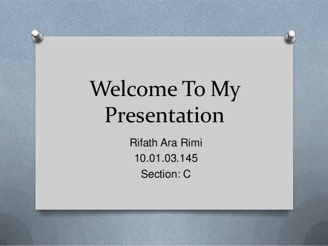 Welcome To My Presentation Rifath Ara Rimi 10.01.03.145 Section: C