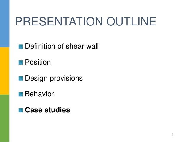 Definition of shear wall Position Design provisions Behavior Case studies PRESENTATION OUTLINE 1