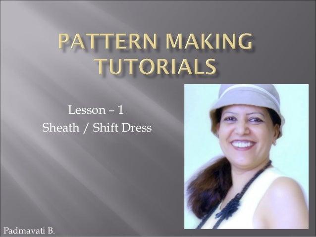 Lesson – 1 Sheath / Shift Dress  Padmavati B.