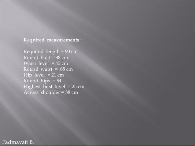 Required measurements : Required length = 90 cm Round bust = 88 cm Waist level = 40 cm Round waist = 68 cm Hip level = 21 ...