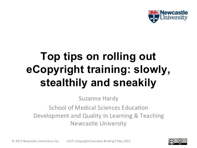 Top tips on rolling outeCopyright training: slowly,stealthily and sneakily Suzanne Hardy School of Medical Sci...