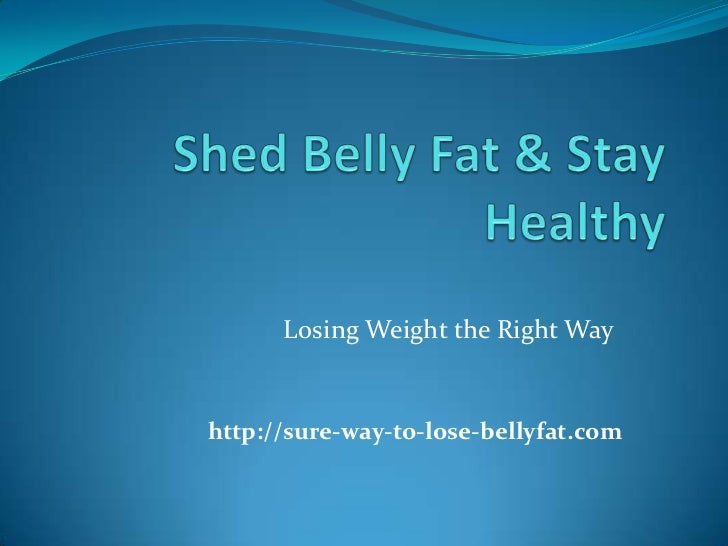 Losing Weight the Right Wayhttp://sure-way-to-lose-bellyfat.com