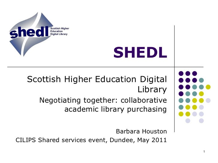 1<br />SHEDL<br />Scottish Higher Education Digital Library<br />Negotiating together: collaborative academic library purc...