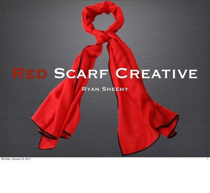 Red Scarf Creative                           Ryan SheehyMonday, January 24, 2011                 1