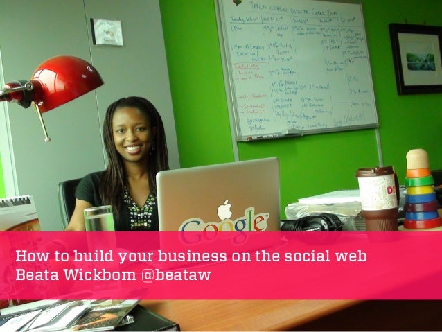 How to build your business on the social web Beata Wickbom @beataw