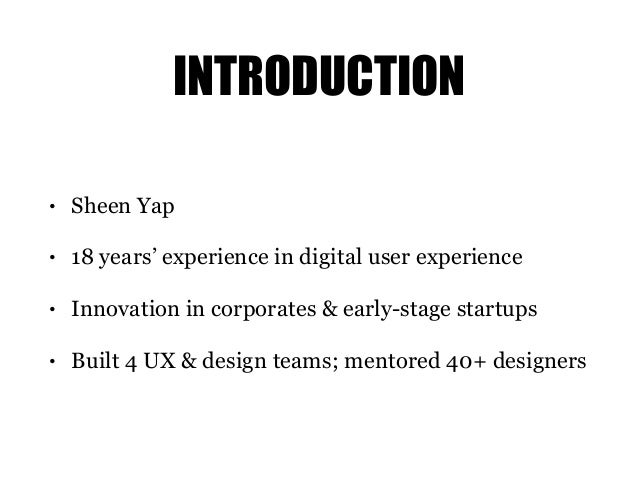 INTRODUCTION • Sheen Yap • 18 years' experience in digital user experience • Innovation in corporates & early-stage startu...