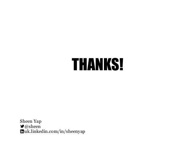 THANKS! Sheen Yap @sheen  uk.linkedin.com/in/sheenyap