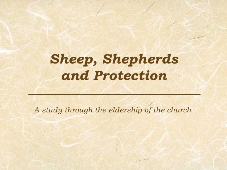 Sheep, Shepherds and Protection A study through the eldership of the church