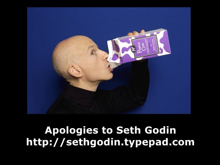 Apologies to Seth Godin http://sethgodin.typepad.com