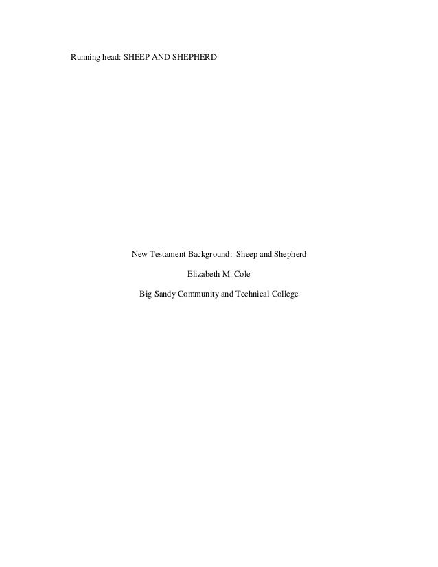 Running head: SHEEP AND SHEPHERD  New Testament Background: Sheep and Shepherd Elizabeth M. Cole Big Sandy Community and T...