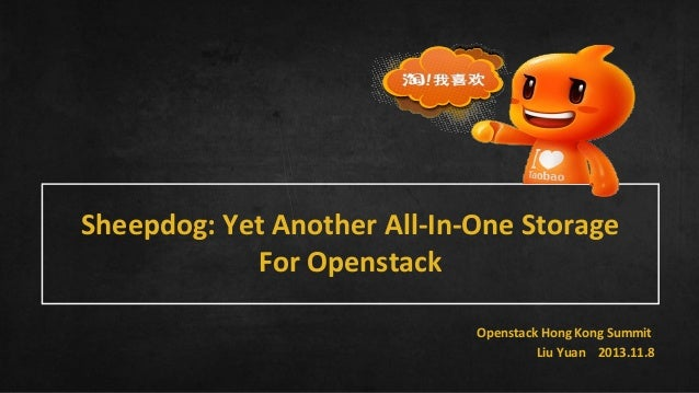 Sheepdog: Yet Another All-In-One Storage For Openstack Openstack Hong Kong Summit Liu Yuan 2013.11.8