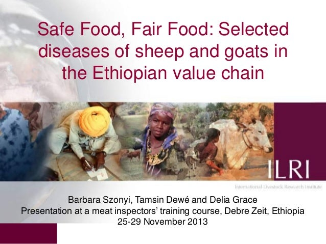 Safe Food, Fair Food: Selected diseases of sheep and goats in the Ethiopian value chain  Barbara Szonyi, Tamsin Dewé and D...