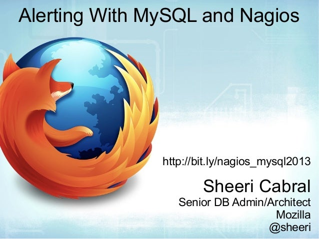 Alerting With MySQL and Nagios http://bit.ly/nagios_mysql2013 Sheeri Cabral Senior DB Admin/Architect Mozilla @sheeri