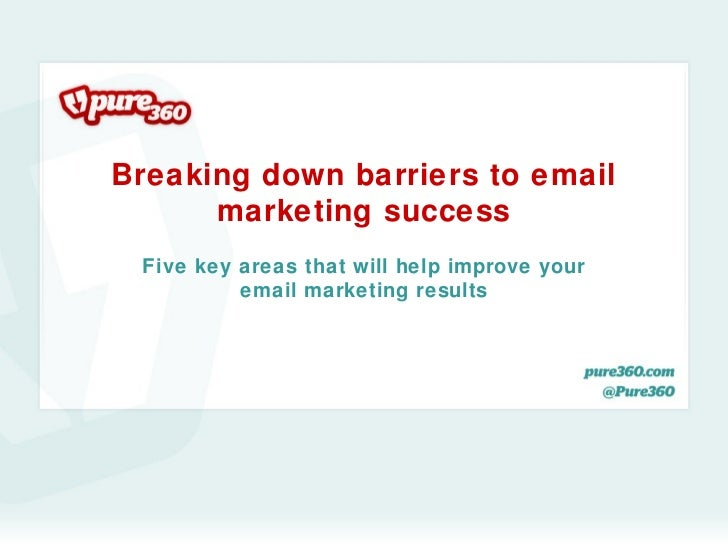 Breaking down barriers to email      marketing success Five key areas that will help improve your          email marketing...