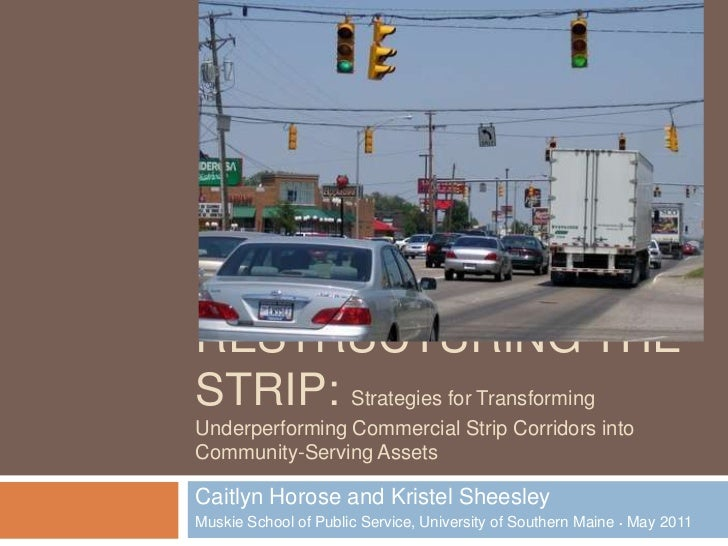 Restructuring the strip: Strategies for Transforming Underperforming Commercial Strip Corridors into Community-Serving Ass...