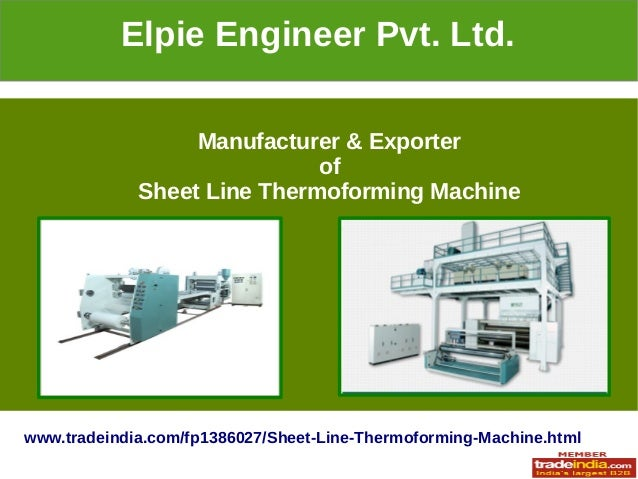 Elpie Engineer Pvt. Ltd. Manufacturer & Exporter of Sheet Line Thermoforming Machine  www.tradeindia.com/fp1386027/Sheet-L...
