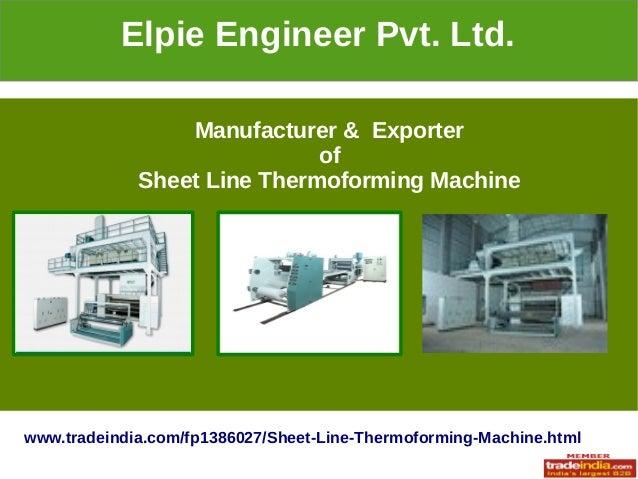 Elpie Engineer Pvt. Ltd. Manufacturer & Exporter of Sheet Line Thermoforming Machine  www.tradeindia.com/fp1386027/Sheet-L...