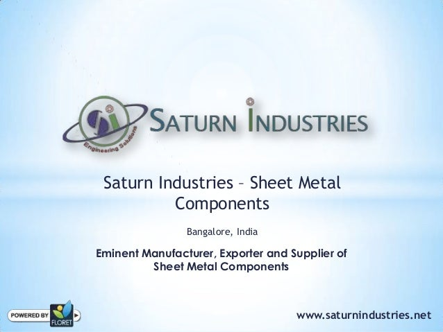 Saturn Industries – Sheet MetalComponentsBangalore, IndiaEminent Manufacturer, Exporter and Supplier ofSheet Metal Compone...