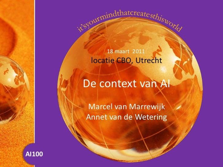 18 maart  2011 <br />locatie CBO, Utrecht<br />De context van AI<br />Marcel van Marrewijk<br />Annet van de Wetering<br />