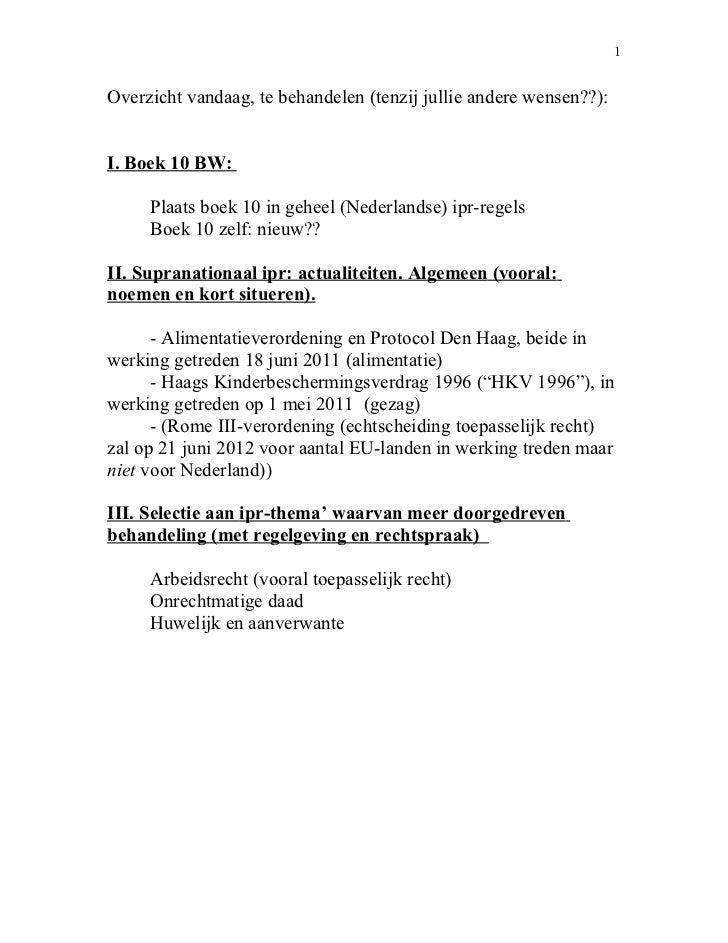 1Overzicht vandaag, te behandelen (tenzij jullie andere wensen??):I. Boek 10 BW:     Plaats boek 10 in geheel (Nederlandse...