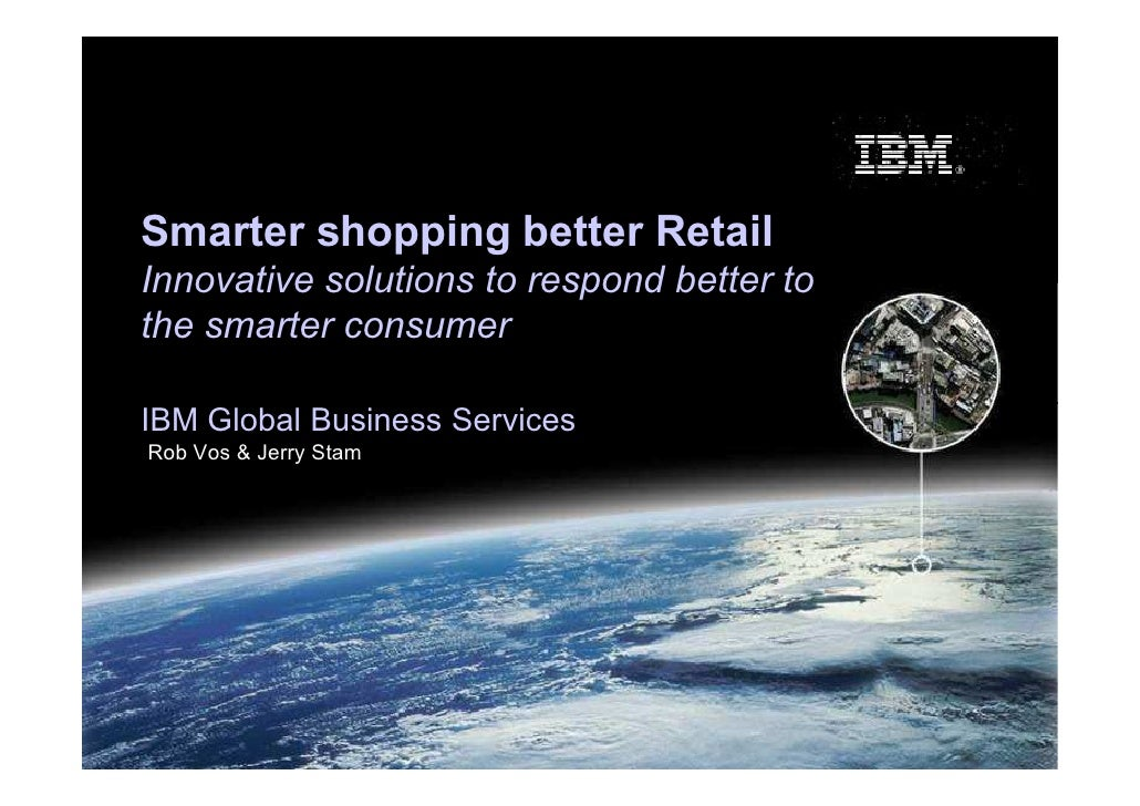 Smarter shopping better Retail Innovative solutions to respond better to the smarter consumer  IBM Global Business Service...