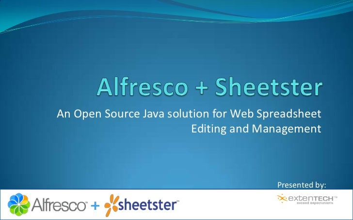 Alfresco + Sheetster<br />An Open Source Java solution for Web Spreadsheet Editing and Management<br />Presented by:<br />